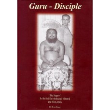 Guru Disciple: The Saga of Sri Sri Sri Shivabalayogi Maharaj